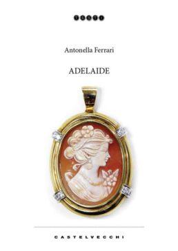 Adelaide il libro di Antonella Ferrari